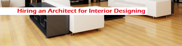 Advantages Of Hiring An Architect For Interior Designing For Residential Apartment House Interiors