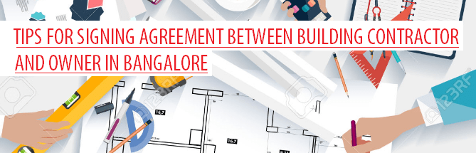 TIPS FOR SIGNING AGREEMENT BETWEEN BUILDING CONTRACTOR AND OWNER IN BANGALORE
