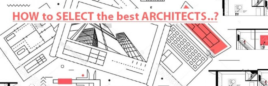 HOW To Select The Best Architects To Design Your HOUSE?5 (100%) 2 Votes THE  PROCESS OF SELECTING THE BEST ARCHITECTS TO DESIGN YOUR HOUSE?