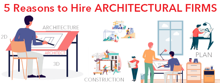 5 Reasons to Hire Architectural firms or architecture firms