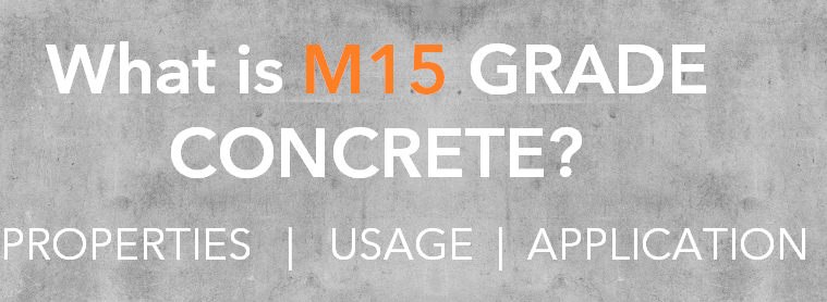 What is M15 Grade Concrete Properties usage and Application of M15 Grade Concrete