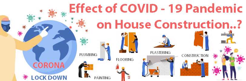 Effect of the Covid 19 pandemic on House construction