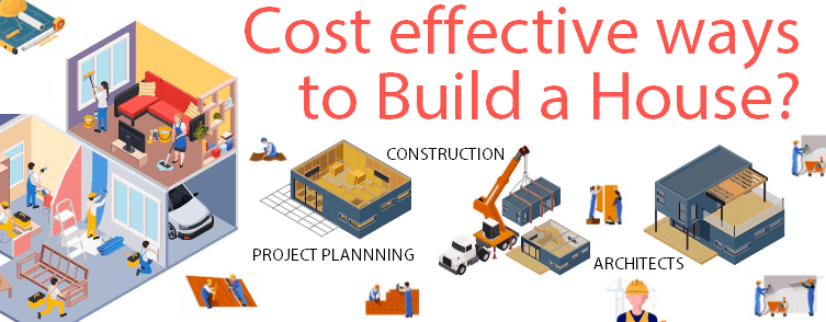 Cost effective ways to Build a house